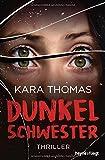 Dunkelschwester: Thriller von Kara Thomas