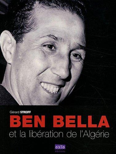 Ben Bella, de la libération de la France à celle de l'Algérie