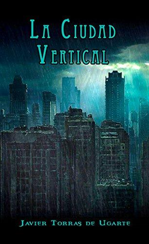 Descargar Libro La ciudad vertical de Javier Torras de Ugarte