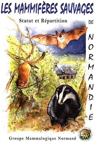 Les Mammifères sauvages de Normandie : Statut et répartition 1991-2001 par Groupe Mammalogique Normand, Stéphane Aulagnier
