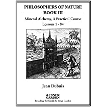 Mineral Alchemy: A Practical Course, Lessons 1 - 84 (PHILOSOPHERS OF NATURE Book 3) (English Edition)