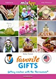 MIXtipp Favorite Gifts (american english): Getting creative with the Thermomix TM5 und TM31 (Kochen mit dem Thermomix) (English Edition)