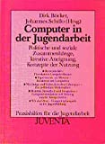 Computer in der Jugendarbeit (Praxishilfen für die Jugendarbeit)