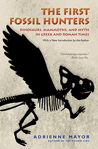 The First Fossil Hunters: Dinosaurs, Mammoths, and Myth in Greek and Roman Times (English Edition)