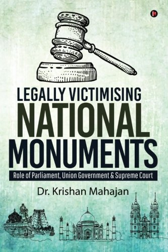 Legally Victimising National Monuments: Role of Parliament, Union Government & Supreme Court