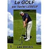 Le golf par xavier lebeuf : les bases