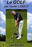 Le golf par xavier lebeuf : les bases...