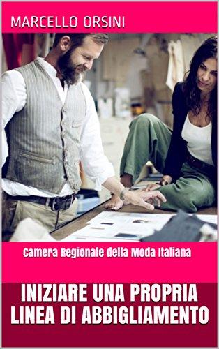 Iniziare una Propria Linea di Abbigliamento: Camera Regionale della Moda Italiana (Fashion Style Vol. 1)