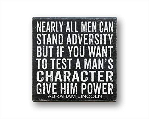 Nearly All Men Can Stand Adversity But if You Want to Test A Man's Character Give Him Power, Abraham Lincoln, Box Sign, Inspirational, Gift