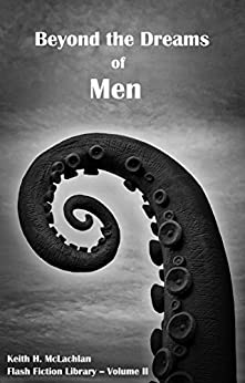 Flash Fiction Library - Volume II: Beyond the Dreams of Men (English Edition) de [McLachlan, Keith]