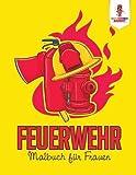 Feuerwehr: Malbuch für Frauen