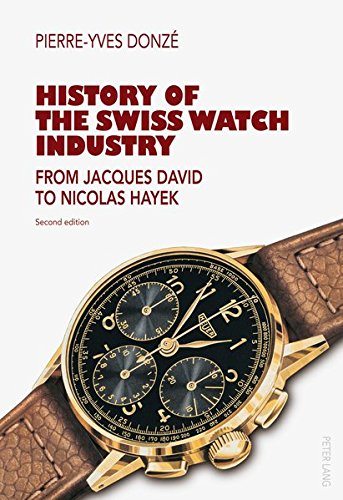 History of the Swiss Watch Industry: From Jacques David to Nicolas Hayek- Second edition