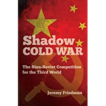 Shadow Cold War: The Sino-Soviet Competition for the Third World (New Cold War History (Hardcover))