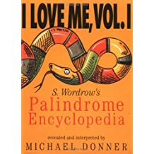 I Love Me, Vol. I: S. Wordrow's Palidrome Encyclopedia by Michael Donner (1996-01-08)