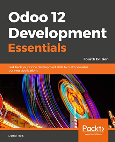 Odoo 12 Development Essentials - Fourth Edition: Fast track your Odoo development skills to build powerful business applications (English Edition)