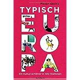 Typisch Europa: Ein Kulturverführer in 100 Stationen
