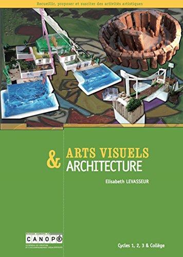 Arts visuels & architecture : Cycles 1, 2, 3 & collège par Elisabeth Levasseur