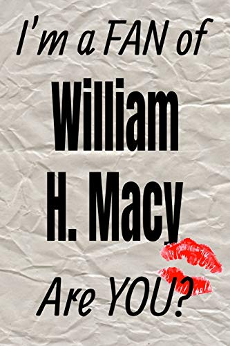 I'm a FAN of William H. Macy Are YOU? creative writing lined journal: Promoting fandom and creativity through journaling...one day at a time (Actors series, Band 990)