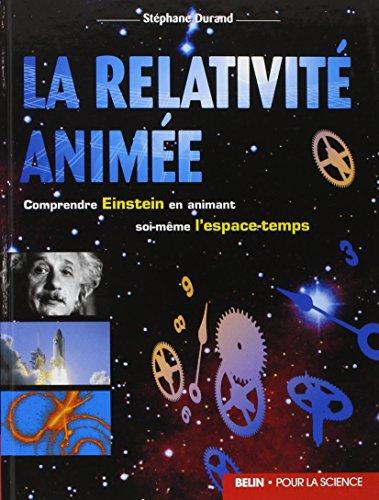 La relativité animée : Comprendre Einstein en animant soi-même l'espace-temps