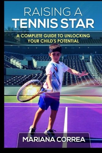 Raising a Tennis Star: A complete guide to unlocking your child's potential