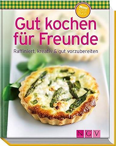 Gut kochen für Freunde (Minikochbuch): Raffiniert, kreativ & gut vorzubereiten
