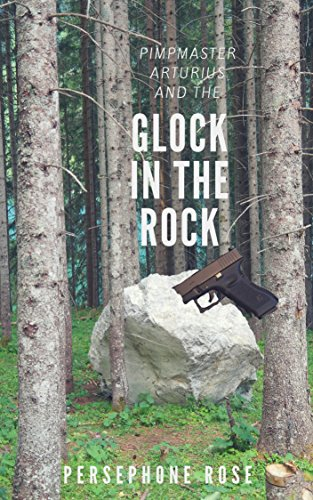 Pimpmaster Arturius and the Glock in the Rock (English Edition)