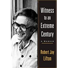 Witness to an Extreme Century: A Memoir by Robert Jay Lifton (2011-06-14)
