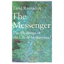The Messenger: The Meanings of the Life of Muhammad: Written by Tariq Ramadan, 2007 Edition, (1st Edition Uk) Publisher: Allen Lane [Hardcover]