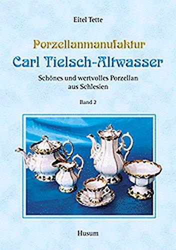 Porzellanmanufaktur Carl Tielsch-Altwasser: Schönes und wertvolles Porzellan aus Schlesien, Band 2