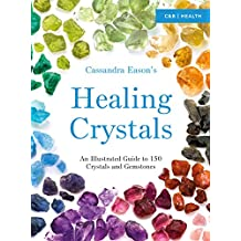 Cassandra Eason's Illustrated Directory of Healing Crystals: An Illustrated Guide to 150 Crystals and Gemstones