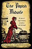 Book cover image for The Popish Midwife: A tale of high treason, prejudice and betrayal