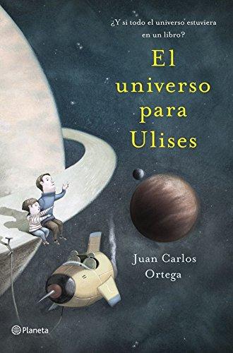 El universo para Ulises: ¿Y si todo el universo estuviera en un libro? por Juan Carlos Ortega