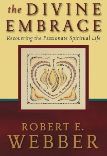 Divine Embrace, The: Recovering the Passionate Spiritual Life (Ancient-Future)