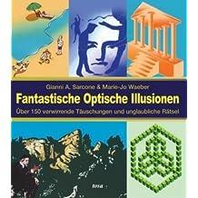 Fantastische Optische Illusionen: Über 150 verwirrende Täuschungen und unglaubliche Rätsel