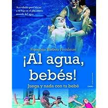 ¡Al agua, bebés!: Juega y nada con tu bebé