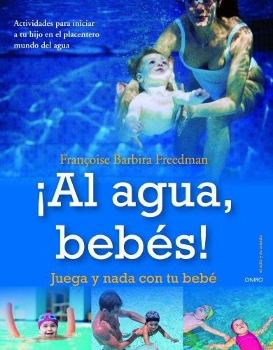 Descargar Libro ¡Al agua, bebés!: Juega y nada con tu bebé de Françoise Barbira Freedman