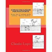 53 Pezzi facilissimi per pianoforte: Tratti dal V volume della collana  Musica Ludica