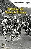 Histoire du Tour de France / Jean-François Mignot | Mignot, Jean-François (1981-....). auteur