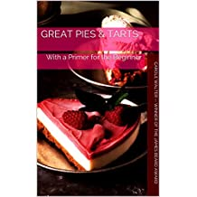 Great Pies & Tarts: With a Primer for the Beginner (English Edition)