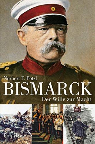 Bismarck: Der Wille zur Macht