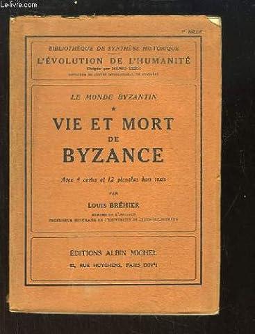 Le monde byzantin, i, vie et mort de byzance
