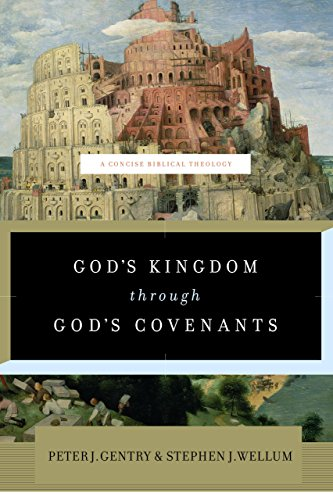 God's Kingdom through God's Covenants: A Concise Biblical Theology (English Edition) von [Gentry, Peter J., Wellum, Stephen J.]