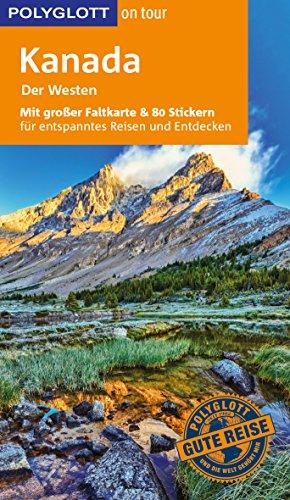 POLYGLOTT on tour Reiseführer Kanada – Der Westen: Mit großer Faltkarte, 80 Stickern und individueller App (Kanada British Columbia,)