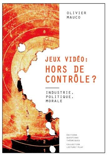 Vignette du document Jeux vidéo, hors de contrôle ? : industrie, politique, morale