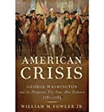 [( American Crisis: George Washington and the Dangerous Two Years After Yorktown, 1781-1783 )] [by: Jr. William M Fowler] [Sep-2011]