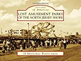 Lost Amusement Parks of the North Jersey Shore (Postcards of America)