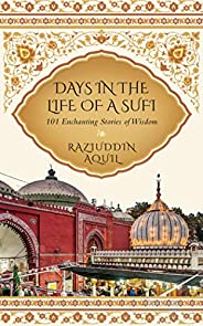 Days in the Life of a Sufi: 101 Enchanting Stories of Wisdom