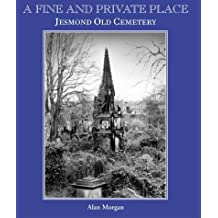A Fine and Private Place: Jesmond Old Cemetery, Newcastle Upon Tyne