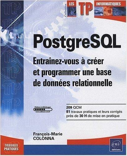 PostgreSQL - Entranez-vous  crer et programmer une base de donnes relationnelle de Franois-Marie COLONNA ( 6 octobre 2008 )