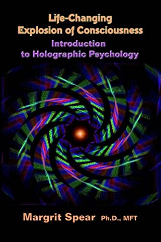 Life-Changing Explosion of Consciousness: Introduction to Holographic
